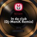 50 Cent  - In da club (Dj-MoniK Remix)