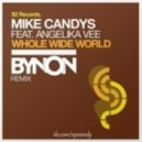 Mike Candys feat. Angelika Vee - Whole Wider World (BYNON Remix)