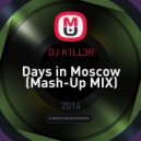 DJ K1LL3R - Days in Moscow (Mash-Up MIX)