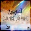 Wor'king - Change Ur Mind (Original mix)