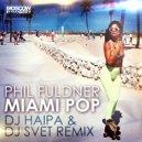 Phil Fuldner  - Miami Pop (DJ Haipa & DJ Svet Remix)