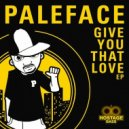Paleface - Give You That Love (Wizard Refix)