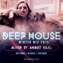 AHMET KILIC - DEEP HOUSE Winter Mix
