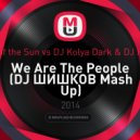 Empire of the Sun vs. DJ Kolya Dark & DJ Prokuror  - We Are The People (DJ ШИШКОВ Mash Up)