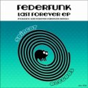 FederFunk - Last Forever (Original Mix)