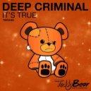 Deep Criminal - It's True