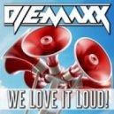 DJ E-MaxX - We Love It Loud! (Main Less Vocals Mix)