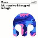 Kid Massive & Incognet  - Lets Go  (John Dahlback World Premiere)