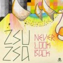ZsuZsa - Never Look Back (Extended Mix)
