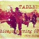 TADLER - Chicago morning 03