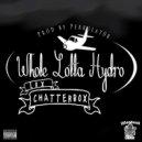 Lox Chatterbox - Whole Lotta Hydro