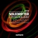 Soledrifter, Ryan Holliday - Turn Away (Original Mix)