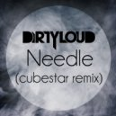 Dirtyloud - Needle (Cubestar Remix)