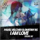 Pavel Velchev & Dmitriy Rs - I Am Love (Radio Version)