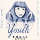 Foxes  - Youth (Turn Your Fu**ing Speakers Up Bootleg)