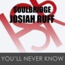 Soulbridge, Josiah Ruff - You'll Never Know