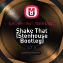 Eminem feat. Nate Dogg - Shake That (Stenhouse Bootleg)