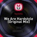 Vankho - We Are Hardstyle (Original Mix)
