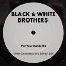 Black & White Brothers - Put Your Hands Up (Viktor Drzewiecki Old School Edit)