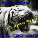 Evermore - It's Too Late (Dj Markin Remix)