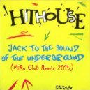 Hithouse - Jack To The Sound Of The Underground (MiRo Club Remix)