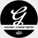 Alex Gray - It Doesn't Matter (Original Mix)