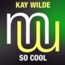 Kay Wilde - So Cool (Touch & Go Remix)