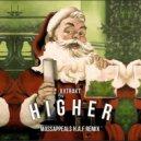 XXTRAKT - Higher (Massappeals H.A.F Remix)