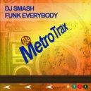 DJ Smash - Funk Everybody (Original mix)