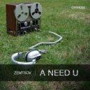 Zemtsov - A Need U (Original Mix)