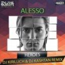 Alesso - Heroes (DJ Kirillich & DJ Kashtan Remix)
