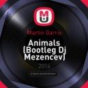 Martin Garrix - Animals (Dj Mezencev Bootleg)