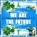 Solaris Phase - We Are the Future (Original Mix)