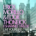 Erick Morillo & Eddie Thoneick ft. Shawnee Taylor - Live Your Life (Ted Nilsson, Stuart Ojelay Remode)