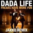 Dada Life - Freaks Have More Fun (Jakko Remix)