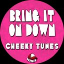 Cheeky Tunes - Bring It On Down