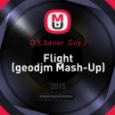 D.X.Xavier ,Guy J - Flight (geodjm Mash-Up)