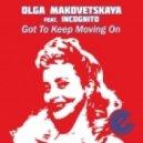 Olga Makovetskaya feat. Incognito - Got To Keep Moving On (Original Mix)