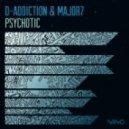 Major7, D-Addiction - Psychotic (Original Mix)