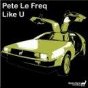 Pete Le Freq - Like U (Original Mix)