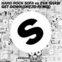 Hard Rock Sofa vs. Eva Shaw - Get Down (Drezo Remix)