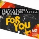 Dzeko & Torres & Maestro Harrell feat. Delora - For You (Original Mix)