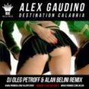 Alex Gaudino - Destination Calabria (Dj Oleg Petroff & Alan Belini Remix)