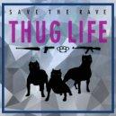 Save The Rave - Thug Life (Original Mix)