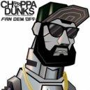 Choppa Dunks - Chant