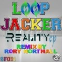 Loop Jacker - Reality (Rory's Jack 2 Reality Remix)