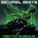 Michael White - Try To Survive (Original Mix)