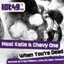 Meat Katie, Chevy One - When You\'re Dead (Beat Tempest Remix)