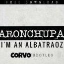 AronChupa - I'm An Albatraoz (Corvo Bootleg)