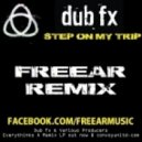 Dub Fx - Step On My Trip (Freear Remix)